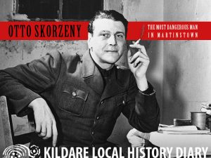 Otto Skorzeny - The Most Dangerous Man in Martinstown @ Old Band Hall | Curragh Camp | County Kildare | Ireland