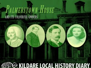 Palmerstown House and its colourful owners @ Old Band Hall | Curragh Camp | County Kildare | Ireland